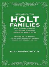 Genealogy of the Holt Families From Scotland to Virginia to Tennessee to Missouri and several Midwest States: Including the 230 Marriages The Rev. Jam