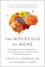 The Molecule of More: How a Single Chemical in Your Brain Drives Love, Sex, and Creativitya and Will Determine the Fate of the Human Race