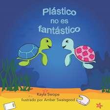 Plastico no es fantastico: Plastic is not Fantastic