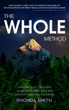 The Whole Method: Leaders: Quiet the Noise, Blaze Your Own Trail, and Expand Into Your Full Potential