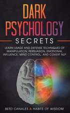 Dark Psychology Secrets: Learn Usage and Defense Techniques of Manipulation, Persuasion, Emotional Influence, Mind Control and Covert NLP