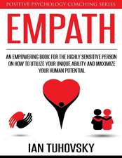 Empath: An Empowering Book for the Highly Sensitive Person on How to Utilize Your Unique Ability and Maximize Your Human Potential