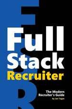 Full Stack Recruiter: The Modern Recruiter's Guide