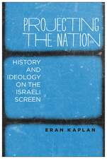 Projecting the Nation: History and Ideology on the Israeli Screen