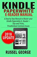 Kindle Paperwhite E-Reader Manual: Step by Step Manual to Master Your Kindle Paperwhite