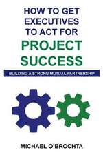 How to Get Executives to ACT for Project Success