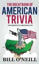 The Great Book of American Trivia: Fun Random Facts & American History