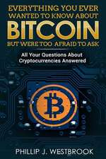 Everything You Wanted to Know about Bitcoin But Were Too Afraid to Ask
