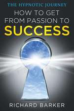 How to Get from Passion to Success