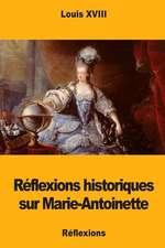 Reflexions Historiques Sur Marie-Antoinette