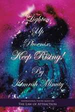 Lighten up Phoenix, Keep Rising!: Inspirational Poetry Based on the Law of Attraction