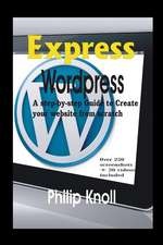 Express Wordpress: A Step-By-Step Guide to Create Your Website from Scratch