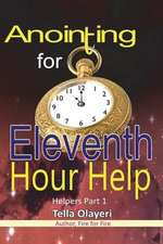 Anointing for Eleventh Hour Help