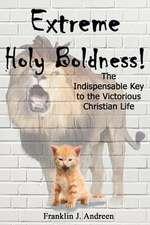 Extreme Holy Boldness
