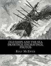 Old Ships and the Sea - Drawings, Engravings, Photos
