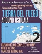 Tierra del Fuego Around Ushuaia Map 2 Navarino Island Complete Topo Map Puerto Williams Argentina Patagonia Chile Trekking/Hiking/Walking Topographic