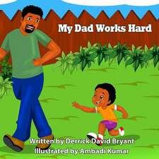 My Dad Works Hard