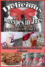 Delicious Recipes in Jars for Holiday Gifts and Fun