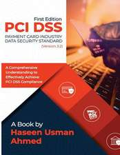 PCI Dss 3.2 - A Comprehensive Understanding to Effectively Achieve PCI Dss Compliance