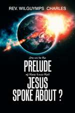 Are We to the Prelude of Those Times That Jesus Spoke About?