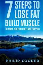 7 Steps to Lose Fat Build Muscle