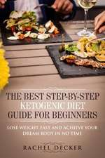 The Best Step-By-Step Ketogenic Diet Guide for Beginners