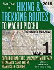 Inca Trail Map 1 Hiking & Trekking Routes to Machu Picchu Topographic Map Atlas Choquequirao Trek, Salkantay/Mollepata, Vilcabamba, Santa Teresa, Huan