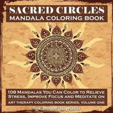 Sacred Circles Mandala Coloring Book: 108 Mandalas You Can Color to Relieve Stress, Improve Focus and Meditate on