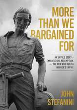 More Than We Bargained for: An Untold Story of Exploitation, Redemption, and the Men Who Built a Worker's Empire