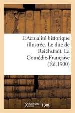 L'Actualite Historique Illustree. Le Duc de Reichstadt. La Comedie-Francaise