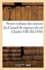 Proces-Verbaux Des Seances Du Conseil de Regence Du Roi Charles VIII Pendant Les Mois:  , Relative Aux Esclaves Des Colonies