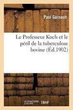 Le Professeur Koch Et Le Peril de La Tuberculose Bovine