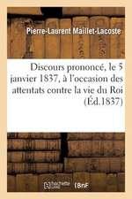 Discours Prononce, Le 5 Janvier 1837, A L'Occasion Des Attentats Contre La Vie Du Roi