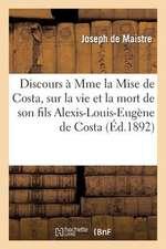Discours a Mme La Mise de Costa, Sur La Vie Et La Mort de Son Fils Alexis-Louis-Eugene de Costa