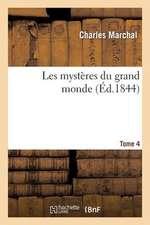 Les Mysteres Du Grand Monde. Tome 4