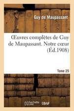 Oeuvres Completes de Guy de Maupassant.Tome 25. Notre Coeur