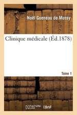 Clinique Medicale. Tome 1