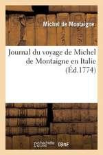 Journal Du Voyage de Michel de Montaigne En Italie
