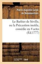 Le Barbier de Seville, Ou La Precaution Inutile, Sur Le Theatre de La Comedie-Francaise (Ed 1777)