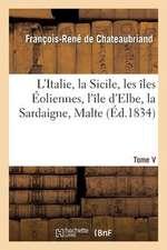 L Italie, La Sicile, Les Iles Eoliennes, L Ile D Elbe, La Sardaigne, Malte, L Ile de Calypso, Etc V