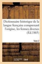 Dictionnaire Historique de La Langue Francaise Comprenant L'Origine. Tome 2