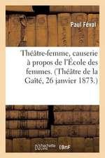 Theatre-Femme, Causerie a Propos de L'Ecole Des Femmes. (Theatre de La Gaite, 26 Janvier 1873.)