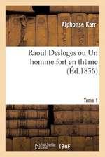 Raoul Desloges Ou Un Homme Fort En Theme. Tome 1