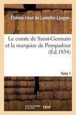 Le Comte de Saint-Germain Et La Marquise de Pompadour. Tome 1