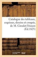 Catalogue Des Tableaux, Esquisses, Dessins Et Croquis, de M. Girodet-Trioson