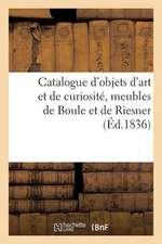 Catalogue D'Objets D'Art Et de Curiosite, Meubles de Boule Et de Riesner