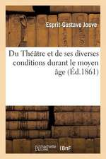 Du Theatre Et de Ses Diverses Conditions Durant Le Moyen Age