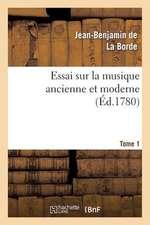 Essai Sur La Musique Ancienne Et Moderne. Tome 1