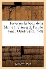 Festes Sur Les Bords de La Marne a 12 Lieues de Paris Le Trois D'Octobre Et Jours Suivants 1678