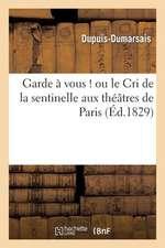 Garde a Vous ! Ou Le Cri de La Sentinelle Aux Theatres de Paris